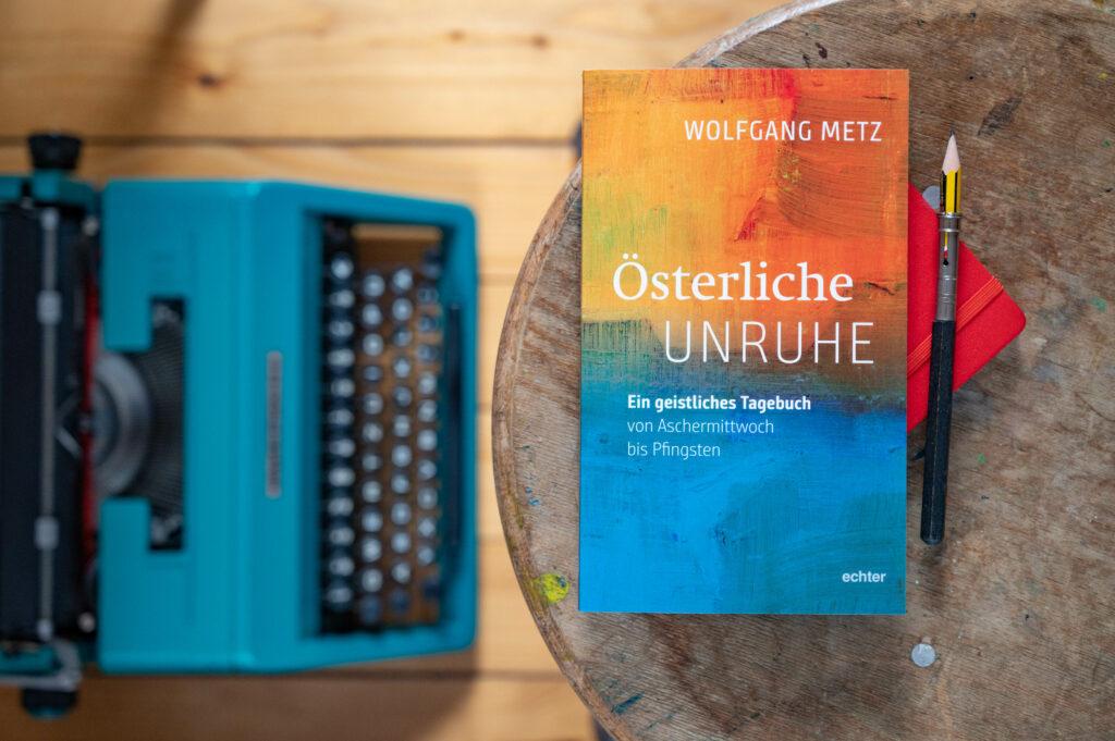 Wolfgang Metz Österliche Unruhe
